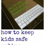 how to keep kids safe online (yes, you must start NOW!)
