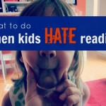 help! when kids hate reading: 3 tips for parents