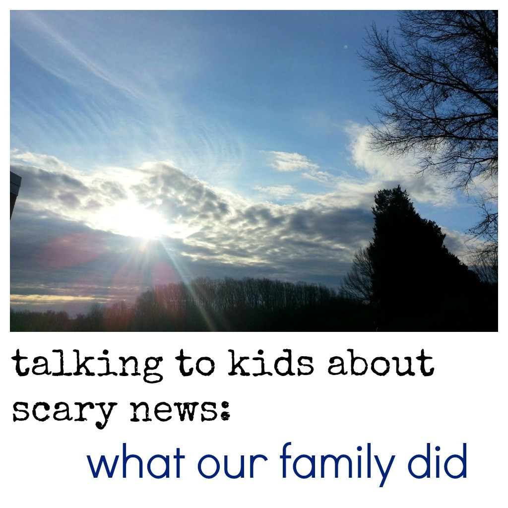 talking to kids about scary news