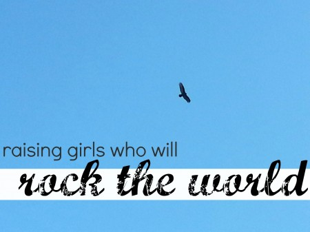 raising girls who will rock the world