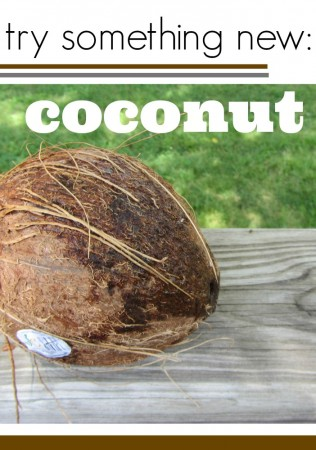 try something new with kids: coconut