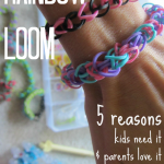 the rainbow loom: 5 reasons kids need it and parents love it