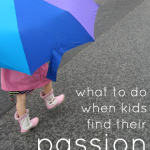 "what to do when your kids find their ""passion"""