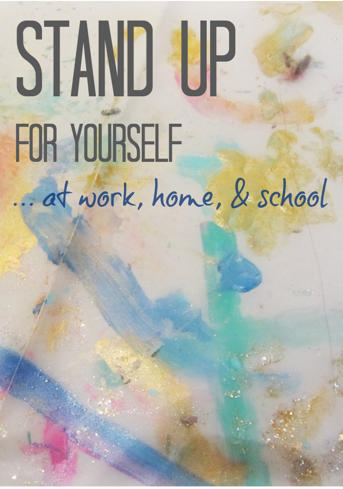 stand up for yourself at work, home, school teachmama.com