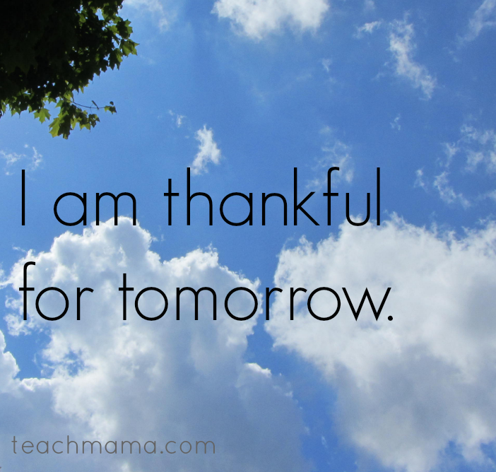 today I am thankful tomorrow teachmama