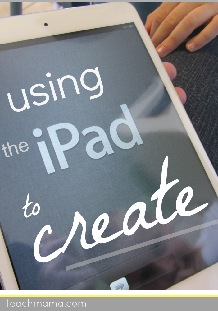 using the ipad to create | teachmama.com