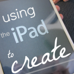 using iPad apps to create