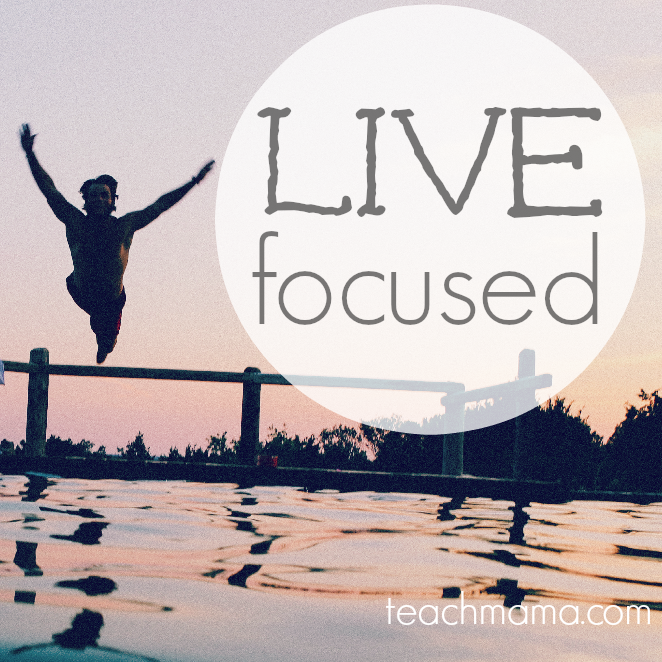 live focused in 2015 #livefocused teachmama.com