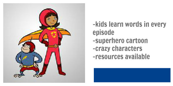 fave programs for 6-9 yo word girl