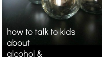 how to talk to kids about alcohol and underage drinking