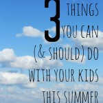 3 for real things you can do with your kids this summer cover