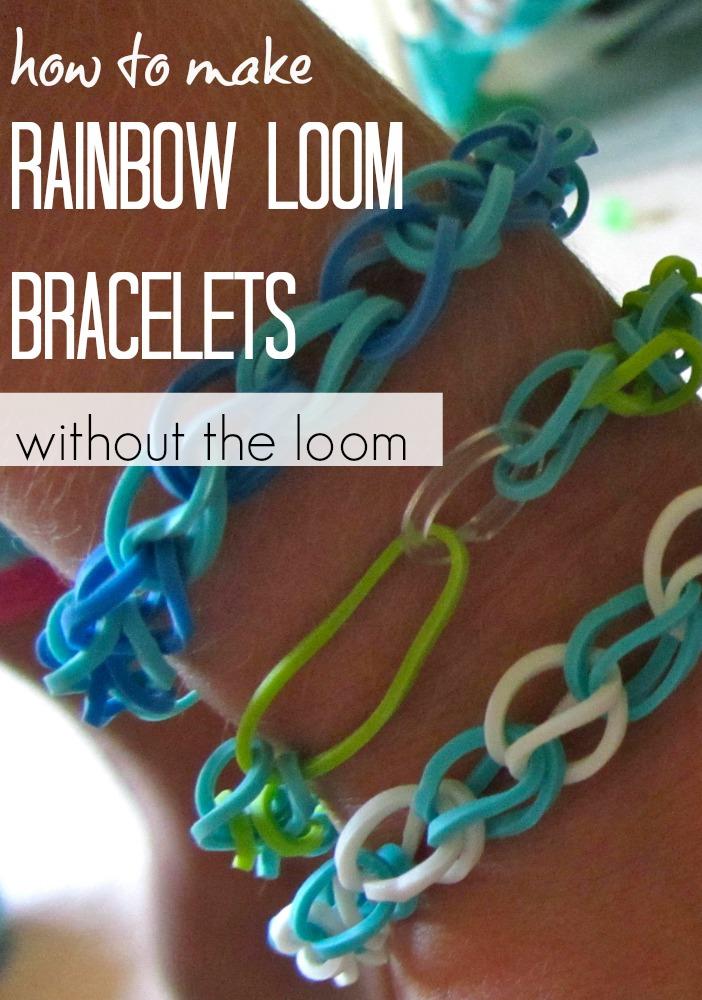 How To Make Rainbow Loom Bracelets Without The Loom Teach Mama