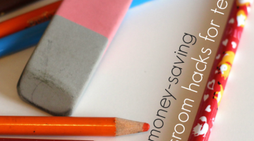 save money and time this school year: 7 classroom hacks for teachers