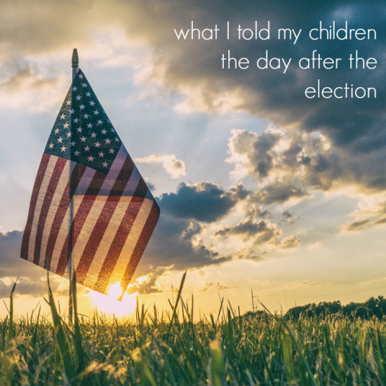 what-i-told-my-children-the-day-after-the-election-teachmama-com-sq